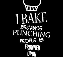 I Bake Because Punching People Is Frowned Upon by unique-arts