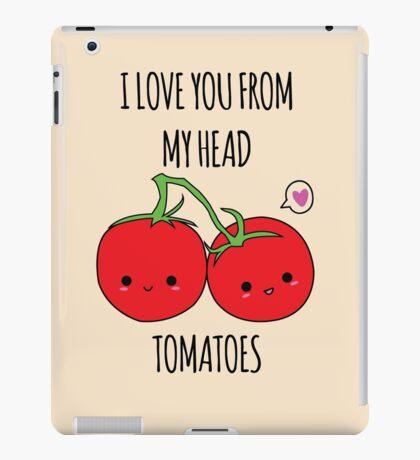 I Love You From My Head Tomatoes iPad Case/Skin