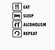 Eat Sleep Alcoholism Repeat Funny Offensive Shirt T-Shirt
