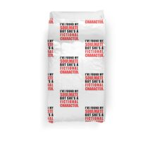 My Soulmate is a Fictional Character Duvet Cover