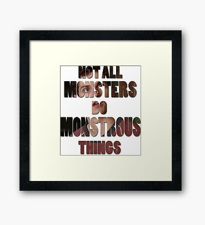 Not All Monsters Do Monstrous Things [Isaac Lahey] Framed Print