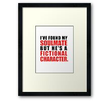 My Soulmate is a Fictional Character Framed Print