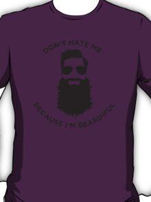 Don't hate me cos I'm Beardiful T-Shirt