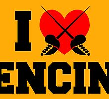 I LOVE FENCING by fancytees