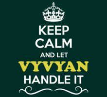 Keep Calm and Let VYVYAN Handle it by ellaphel