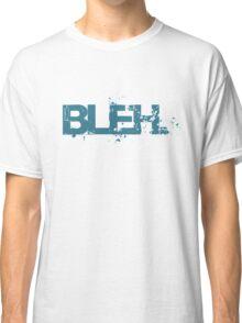 bleh. Classic T-Shirt