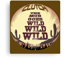 Clutch ~ The Mob Goes Wild Canvas Print
