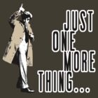 Just One More Thing... by Lordy99