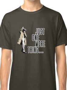 Just One More Thing... Classic T-Shirt