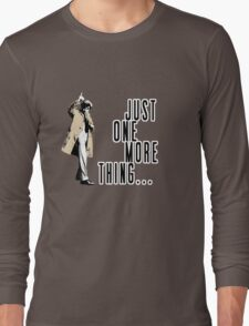Just One More Thing... Long Sleeve T-Shirt