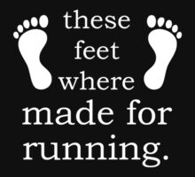 These Feet Where Made For Running -  Tshirts & Hoodies by Darling Arts