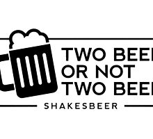 Funny Two Beer or Not to Beer by rott515