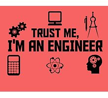 TRUST ME I'M AN ENGINEER Photographic Print