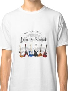 Guitars: Loud and Proud Classic T-Shirt