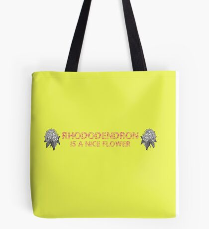 Rhododendron Is A Nice Flower Tote Bag