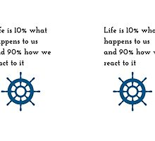 """Life is 10% what happens to us and 90% how we react to it."" by IdeasForArtists"