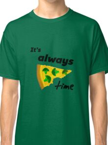 It's Always Pizza Time (Broccoli)  Classic T-Shirt