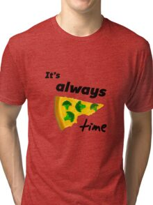 It's Always Pizza Time (Broccoli)  Tri-blend T-Shirt
