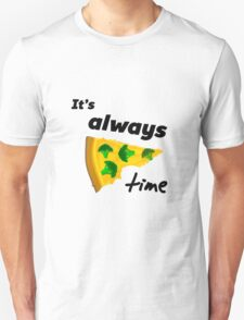 It's Always Pizza Time (Broccoli)  Unisex T-Shirt