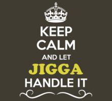 Keep Calm and Let JIGGA Handle it by Bernardos