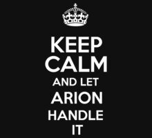 Keep calm and let Arion handle it! by RonaldSmith