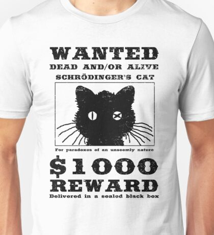 WANTED dead and/or alive - Schrödinger's cat Unisex T-Shirt