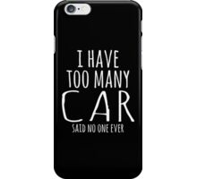 I HAVE TOO MANY CAR SAID NO ONE EVER iPhone Case/Skin