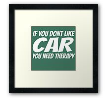 IF YOU DON'T LIKE CAR YOU NEED THERAPY Framed Print