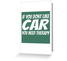IF YOU DON'T LIKE CAR YOU NEED THERAPY Greeting Card