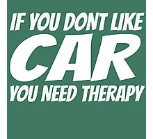 IF YOU DON'T LIKE CAR YOU NEED THERAPY Photographic Print