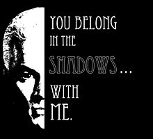 Spike Quote you belong in the shadows by spectralstories