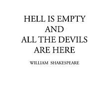 HELL IS EMPTY AND ALL THE DEVILS ARE HERE Photographic Print