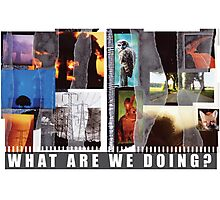 What Are We Doing? Photographic Print