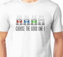 Choose the Good one ! Unisex T-Shirt