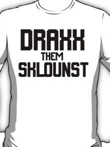 DRAXX THEM SKLOUNST  T-Shirt
