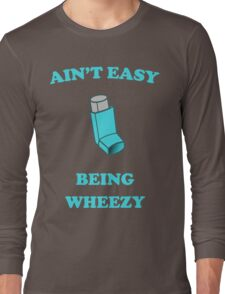 Ain't Easy Being Wheezy Long Sleeve T-Shirt