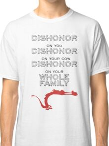 Dishonour on you, on your cow, on your whole family Classic T-Shirt