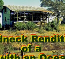 """Redneck Rendition of a Condo with an Ocean View""... prints and products Sticker"