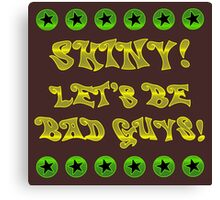 Let's Be Bad Guys! Canvas Print