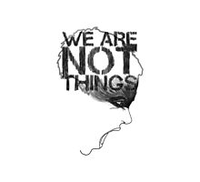 WE ARE NOT THINGS by Giulia Filippini