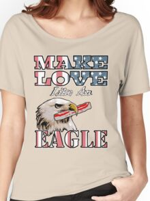 Make Love Like an Eagle with Bacon Women's Relaxed Fit T-Shirt