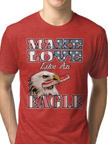 Make Love Like an Eagle with Bacon Tri-blend T-Shirt