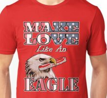 Make Love Like an Eagle with Bacon Unisex T-Shirt