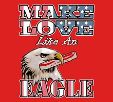 Make Love Like an Eagle with Bacon T-Shirt