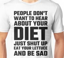 People Don't Want To Hear About Your Diet Unisex T-Shirt