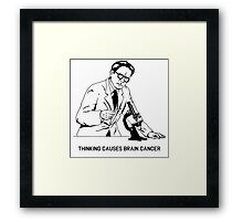 Thinking Causes Brain Cancer Framed Print