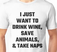I Just Want To Drink Wine, Save Animals, And Take Naps Unisex T-Shirt