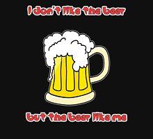 I Don't Like the Beer... Unisex T-Shirt