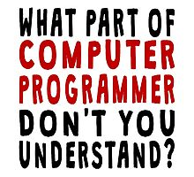 What Part Of Computer Programmer Photographic Print