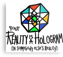 Your REALITY is a Hologram in someone else's Reality! Metal Print